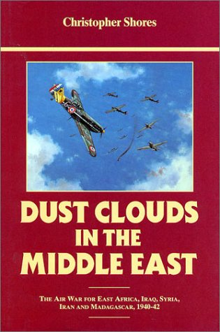 Dust Clouds in the Middle East: The Air War for East Africa, Iraq, Syria, Iran and Madagascar, 1940-42