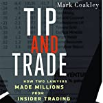 Tip and Trade: How Two Lawyers Made Millions from Inside Trading | Mark Coakley