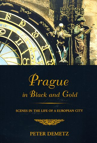 Prague in Black and Gold: Scenes from the Life of a European City, Peter Demetz