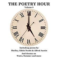 The Poetry Hour, Volume 5: Time for the Soul Audiobook by Edith Nesbit, Percy Bysshe Shelley, Alfred Austin Narrated by Richard Mitchley, Ghizela Rowe