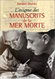 L'énigme des manuscrits de la mer Morte (French Edition) (2220046435) by Shanks, Hershel