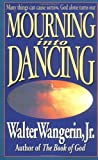 Mourning Into Dancing (0310207657) by Walter Wangerin Jr.