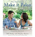 [ MAKE IT PALEO: OVER 200 GRAIN-FREE RECIPES FOR ANY OCCASION ] By Staley, Bill ( Author) 2011 [ Paperback ]
