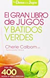 El Gran libro de jugos y batidos verdes / The Big Book of Juices and Green Smoothies: Mas de 400 recetas sencillas y deliciosas! (La Dama De Los Jugos)