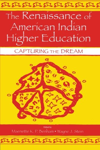 The Renaissance Of American Indian Higher Education: Capturing The Dream (Sociocultural, Political, And Historical Studies In Education)