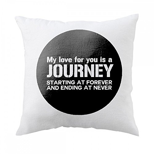 Pillow with My love for you is a journey, starting at forever and ending at never