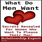 What Men Want: Secrets Revealed for Women Who Want to Please Their Man: Truth to Understanding Guys, Book 1 | Guy Love