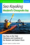 Sea Kayaking Maryland's Chesapeake Bay: Day Trips on the Tidal Tributaries and Coastlines of the Western and Eastern Shore