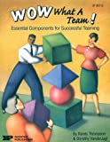 img - for Wow, What a Team!: Essential Components for Successful Teaming book / textbook / text book