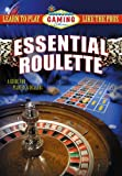 Essential Roulette: Learn to Play Like the Pros