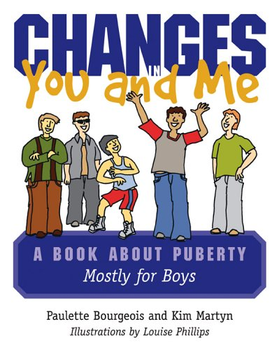 Changes in You and Me: A Book About Puberty, Mostly for Boys
