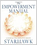 The Empowerment Manual: A Guide for Collaborative Groups (0865716978) by Starhawk
