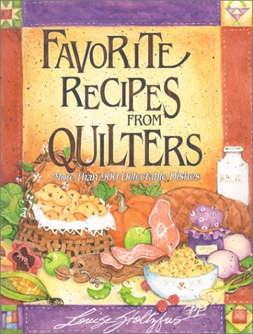 Favorite Recipes from Quilters by Louise Stoltzfus
