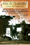 Repeal The 17th Amendment: The story of the conspiracy by reformers to change our Constitution for their goal of social and economic change