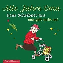 Alle Jahre Oma: Oma gibt nicht auf (       ungekürzt) von Hans Scheibner Gesprochen von: Hans Scheibner