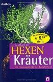 Das Buch der Hexenkräuter - Die Hausapotheke der Kräuterhexe - Anthea