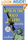 Send In The Waco Killers: Essays on the Freedom Movement, 1993-1998