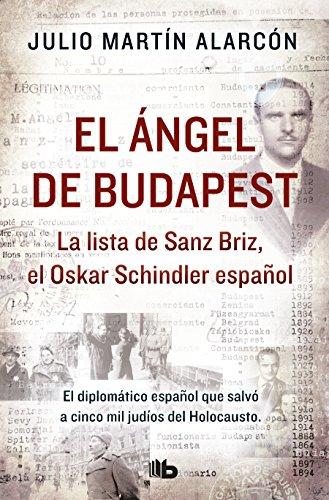 El angel de Budapest: La lista de Sanz Briz, el Oskar Schindler español / The Angel of Budapest  [Martin Alarcon, Julio] (Tapa Blanda)