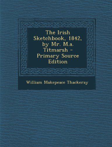 Irish Sketchbook, 1842, by Mr. M.A. Titmarsh