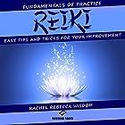 Reiki: The Fundamentals of Practice: Easy Tips and Tricks for Your Improvement Hörbuch von Rachel Rebecca Wisdom Gesprochen von: Melanie Carey