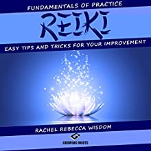 Reiki: The Fundamentals of Practice: Easy Tips and Tricks for Your Improvement Audiobook by Rachel Rebecca Wisdom Narrated by Melanie Carey