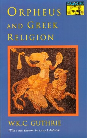 Orpheus and Greek Religion : A Study of the Orphic Movement, W. K. GUTHRIE C.
