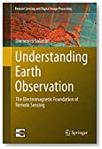 Understanding Earth Observation: The Electromagnetic Foundation of Remote Sensing (Remote Sensing and Digital Image Processing)