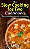 The Slow Cooking for Two Cookbook: 30 Simple Mouthwatering Meals For Busy Couples