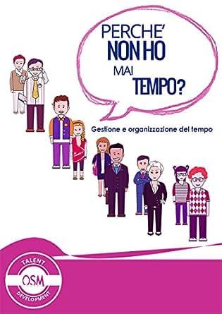 non ho mai tempo? (Italian Edition) eBook: OSM Lavoro: Kindle Store