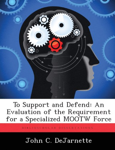 To Support and Defend: An Evaluation of the Requirement for a Specialized MOOTW Force