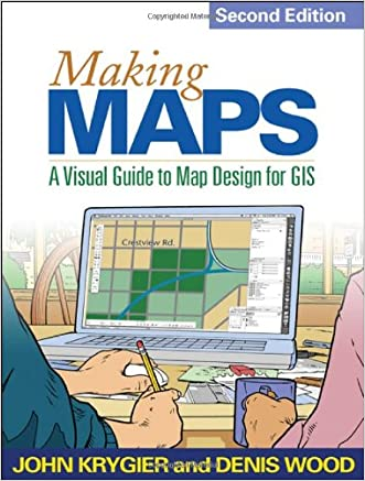 Making Maps, Second Edition: A Visual Guide to Map Design for GIS written by John Krygier PhD