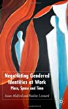 img - for Negotiating Gendered Identities at Work: Place, Space and Time book / textbook / text book