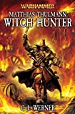 Matthias Thulmann: Witch Hunter (Warhammer Novels) (184416554X) by Werner, C. L.