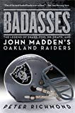 img - for Badasses: The Legend of Snake, Foo, Dr. Death, and John Madden's Oakland Raiders book / textbook / text book