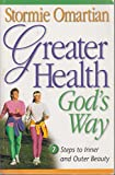 Greater Health God's Way: Seven Steps to Inner and Outer Beauty (0736900616) by Omartian, Stormie