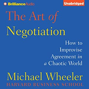 The Art of Negotiation: How to Improvise Agreement in a Chaotic World | [Michael Wheeler]