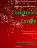 The Flying Flute Book of Christmas Carols: 40 Traditional Carols arranged especially for flute