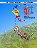 Mr. Kite And The Perilous Flight (The Adventures Of Izzy And Daisy)