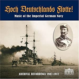 Hoch Deutschlands Flotte! Music of the Imperial German Navy in Archival Recordings, 1907-1917