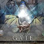 Maylin's Gate: Echoes Across Time, Book 3 | Matthew Ballard
