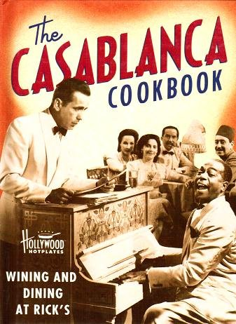 The Casablanca Cookbook: Wining and Dining at Rick's by Sarah Key, Jennifer Newman Brazil, Vicki Wells