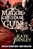 img - for Maggie Get Your Gun (Maggie MacKay - Magical Tracker Book 2) book / textbook / text book