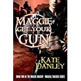 Maggie Get Your Gun (Maggie MacKay - Magical Tracker) ~ Kate Danley