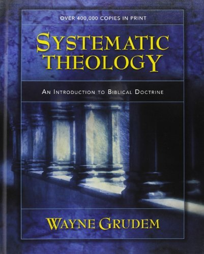 , by Wayne Grudem Systematic Theology: An Introduction to Biblical Doctrine (New Ed)From Zondervan