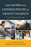 img - for The Causes and Consequences of Group Violence: From Bullies to Terrorists book / textbook / text book