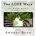 The LOVE Walk: A 15-Week Devotional on 1 Corinthians 13:4-8 (       UNABRIDGED) by Amanda Beth Narrated by Fran McClellan