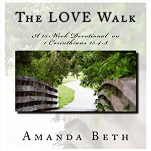 The LOVE Walk: A 15-Week Devotional on 1 Corinthians 13:4-8 | [Amanda Beth]
