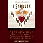 I Shudder at Your Touch, Volume 1: Four Tales of Sex and Horror | [Michelle Slung, Stephen King, Ruth Rendell, Patrick McGrath, Thomas Disch]