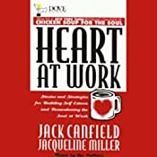 Heart at Work: Stories and Strategies for Rebuilding Self-Esteem and Remembering the Soul at Work | [Jack Canfield, Jacqueline Miller]