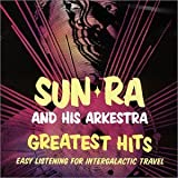 Greatest Hits: Easy Listening for Intergalactic Travel / Sun Ra and his Arkestra
